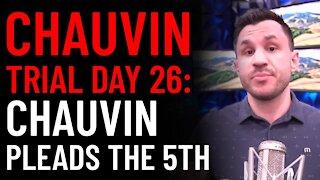 Chauvin Trial Day 26 Analysis: Derek Chauvin Pleads the 5th Amendment