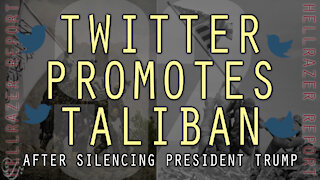 TWITTER ENABLES TALIBAN AFTER BANNING PRESIDENT TRUMP