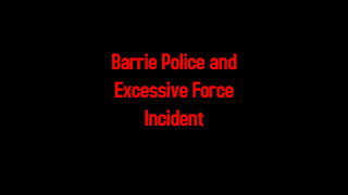 Barrie Police and Excessive Force Incident 2-5-2021