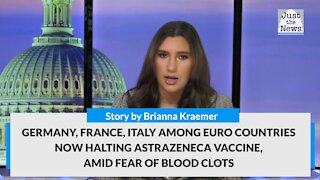 Germany, France, Italy among Euro countries now halting AstraZeneca vaccine, amid blood clots fears