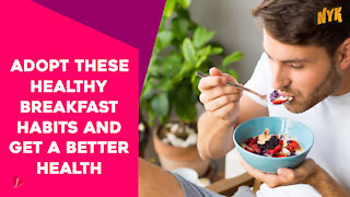 Top 3 Breakfast Habits You Should Adopt For Better Health