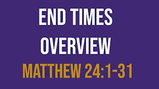 End Times Overview (Matthew 24:1-31)