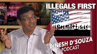 ILLEGALS FIRST Dinesh D'Souza Podcast Ep58