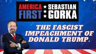 The fascist impeachment of Donald Trump. Sebastian Gorka on AMERICA First