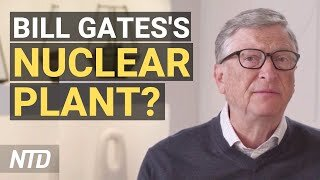 Bill Gates, Warren Buffett to Launch Nuclear Power Plant; Texas County Reacts to Border Crisis