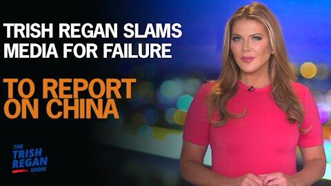 Trish Regan Slams Media For Failure to Report on China