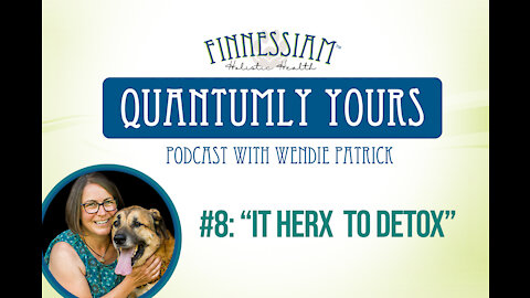 #8 It Herx To Detox - Quantumly Yours (Finnessiam Health's Podcast)