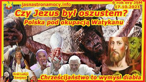 CZY JEZUS BYŁ OSZUSTEM? POLSKA POD OKUPACJA WATYKANU CHRZEŚCIJAŃSTWO TO WYMYSŁ DIABŁA