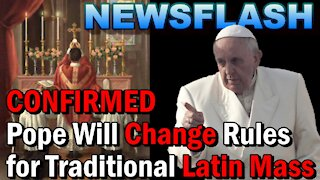 NEWSFLASH: Confirmation Pope Francis will issue Restrictions on Priests for Traditional Latin Mass!