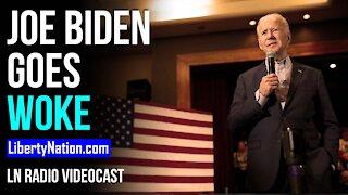 Biden Goes Woke, Will the Country Go Broke? - LN Radio Videocast