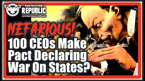 100 Top CEOs Just Made a Nefarious Pact Declaring War On The States & Seizing Political Control