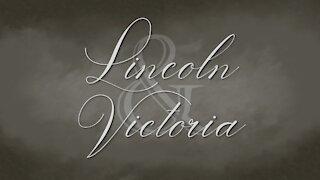 Lincoln and Victoria