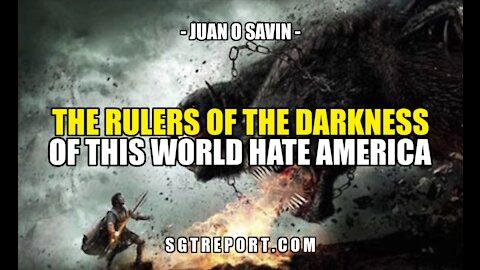 JUAN O SAVIN: THE RULERS OF DARKNESS HATE AMERICA