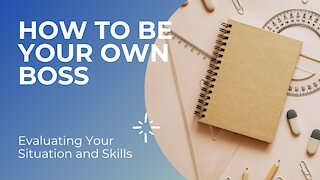 How TO BECOME YOUR OWN BOSS || Evaluate Your SKILLS AND SITUATION