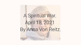 A Spiritual War April 18, 2021 By Anna Von Reitz