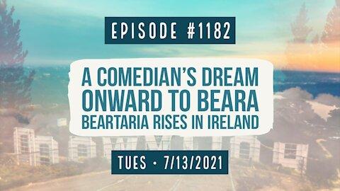 #1182 A Comedian's Dream, Onward To Beara, Beartaria Rises In Ireland