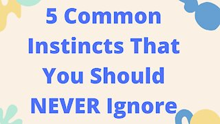 5 Common Instincts That You Should NEVER Ignore