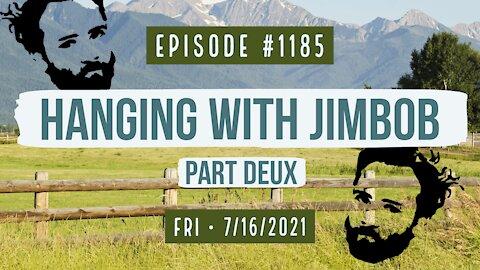 #1185 Hanging With Jimbob Part Deux