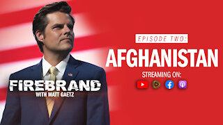 Episode 2: Afghanistan – Firebrand with Matt Gaetz