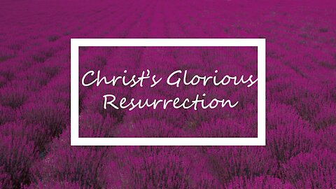 Christ's Glorious Resurrection 7