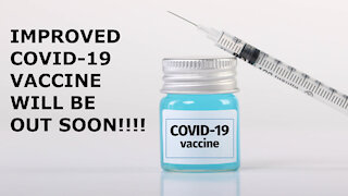 Improved COVID-19 vaccine will be out soon!!!!