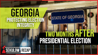 Georgia Protecting Election Integrity Two Months AFTER Presidential Election