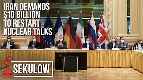 Iran Demands $10 Billion to Restart Nuclear Talks