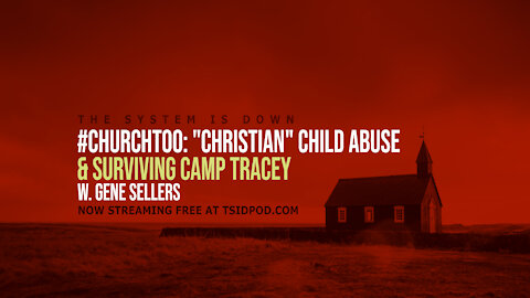 """246: """"Christian"""" Child Abuse & Surviving Camp Tracy w. Gene Sellers"""