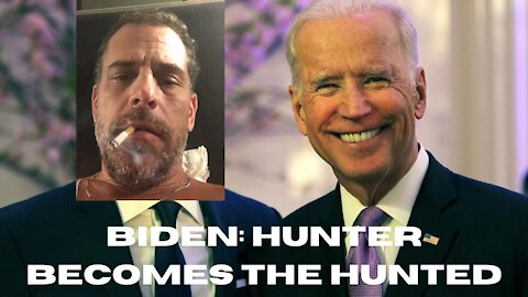 Biden: Hunter becomes the Hunted