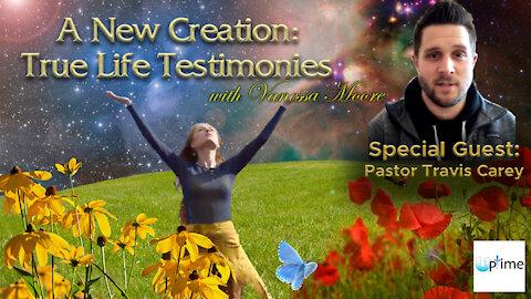 A New Creation: True Life Testimonies - Pastor Travis Carey