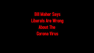 Bill Maher Says Liberals Are Wrong About The Corona Virus 4-17-2021