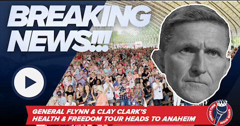 BREAKING!!! General Flynn & Clay Clark's Health & Freedom Conference Heads to Anaheim California