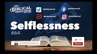 Get Biblical Understanding # 64 - Selflessness