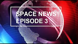Space News Episode 3