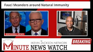Fauci Meanders Around Natural Immunity - The Kevin Jackson Network MINUTE NEWS