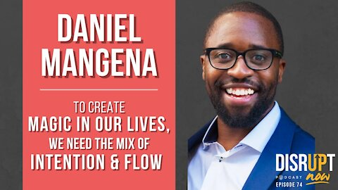 Disrupt Now Podcast Episode 74, To Create Magic In Our Lives, We Need the Mix of Intention and Flow
