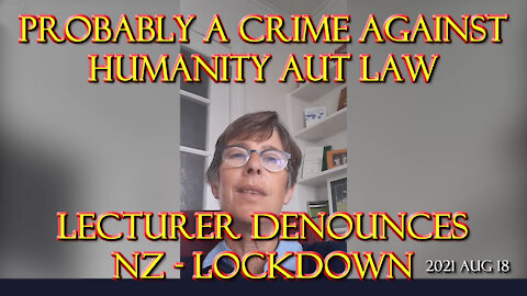 2021 AUG 18 Probably a crime against humanity Amy Benjamin AUT law lecturer denounces lockdown