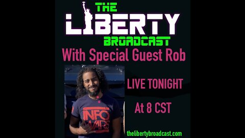 The Liberty Broadcast: Special Guest Rob. Episode #11