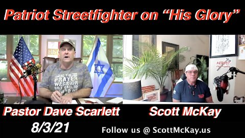 """8.3.21 Patriot Streetfighter on """"His Glory"""" with Pastor Dave Scarlett: Intel Update"""