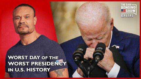 Ep. 1593 The Worst Day Of The Worst Presidency In US History - The Dan Bongino Show