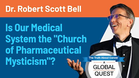 """Is Our Medical System the """"Church of Pharmaceutical Mysticism""""?   Dr. Robert Scott Bell"""