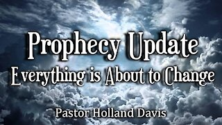 Prophecy Update: Everything is About to Change