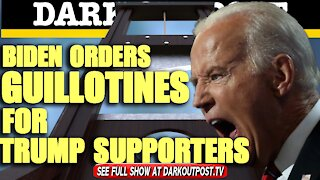 Dark Outpost 01-26-2021 Biden Orders Guillotines For Trump Supporters