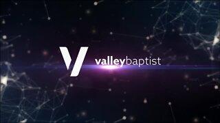 Valley Baptist Church Sunday Sermon: June 7, 2020