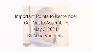 Important Points to Remember -- Call Out to Assemblies May 3, 2021 By Anna Von Reitz