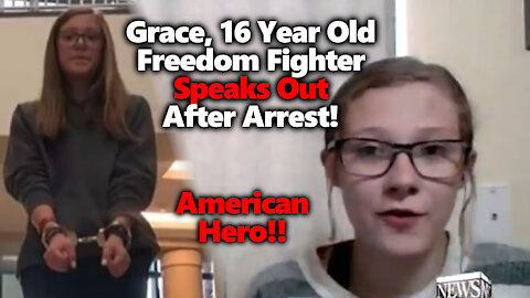 STAND WITH GRACE: 16 Year Old Stands Up To Tyranny, Intimidation & Persecution. Speaks After Arrest