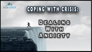 Coping With Crisis: Dealing With Anxiety - Part 1