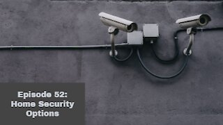 Episode 52: Home Security Options