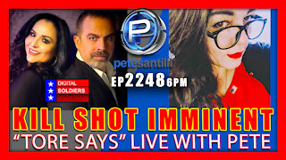 """EP 2248-6PM KILL SHOT IMMINENT - """"Tore Says"""" Live With Pete Santilli"""