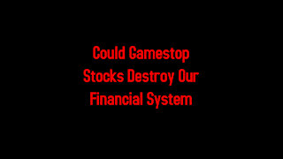 Could Gamestop Stocks Destroy Our Financial System 1-28-2021